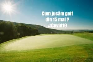 Cum jucăm golf după 15 mai: Reguli de respectat în următoarea perioadă